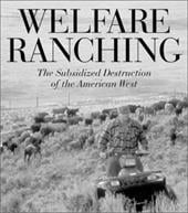 Welfare Ranching: The Subsidized Destruction of the American West - Wuerthner, George / Matteson, Mollie