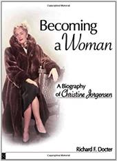 Becoming a Woman: A Biography of Christine Jorgensen - Docter, Richard F.