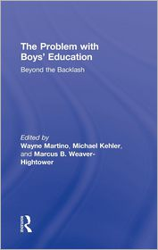 The Problem with Boys (tent.): Beyond Recuperative Masculinity Politics in Boys' Education - Wayne Martino (Editor), Michael D. Kehler (Editor), Marcus B. Weaver-Hightower (Editor)
