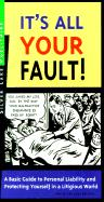 It's All Your Fault! a Lay Person's Guide to Personal Liability and Protecting Yourself in a Litigious World