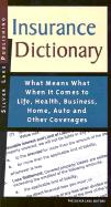 Insurance Dictionary: What Means What When It Comes to Life, Health, Business, Home, Auto and Other Coverages