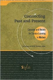 Connecting Past and Present: Concepts and Models for Service Learning in History - Ira Harkavy, Bill M. Donovan