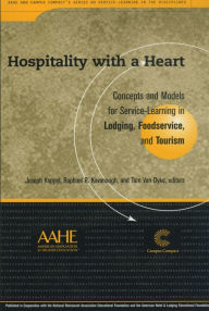 Hospitality With a Heart: Concepts and Models for Service Learning in Lodging, Foodservice, and Tourism - Joseph Koppel