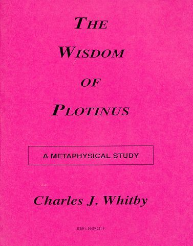 The Wisdom of Plotinus. A Metaphysical Study. - Plotin - Whitby, Charles J.
