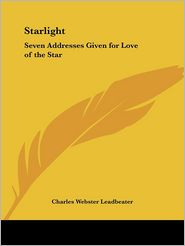 Starlight: Seven Addresses Given for Love of the Star - Charles Webster Leadbeater