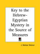 Key to the Hebrew-Egyptian Mystery in the Source of Measures