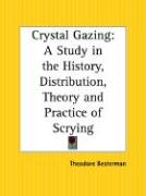 Crystal Gazing: A Study in the History, Distribution, Theory and Practice of Scrying