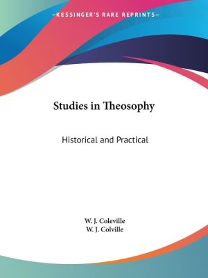 Studies in Theosophy - Historical and Practical: A Manual for the People (1890) - W.J. Coleville, W.J. Colville