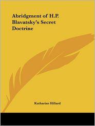 An Abridgement of H.P. Blavatsky's Secret Doctrine: A Synthesis of Science, Religion, and Philosophy - Katharine Hillard