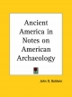 Ancient America in Notes on American Archaeology - John D. Baldwin