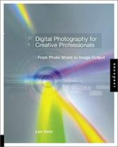 Digital Photography for Graphic Designers: From Photo Shoot to Image Output - Varis, Lee
