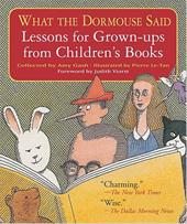 What the Dormouse Said: Lessons for Grown-Ups from Children's Books - Gash, Amy / Le-Tan, Pierre / Viorst, Judith