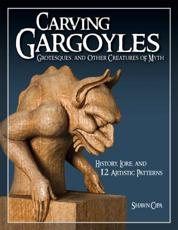 Carving Gargoyles, Grotesques, and Other Creatures of Myth - Shawn Cipa