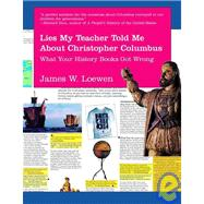 Lies My Teacher Told Me about Christopher Columbus : What Your History Books Got Wrong - Loewen, James W.