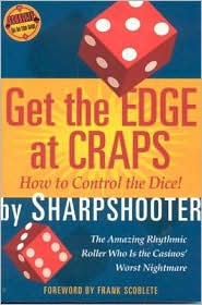 Get the Edge at Craps: How to Control the Dice - Sharpshooter, Foreword by Frank Scoblete