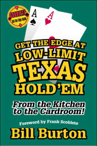 Get the Edge at Low-Limit Texas Hold'em: From the Kitchen to the Cardroom (Get-the-Edge Guides Series) - Bill Burton