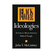 Black Power Ideologies : An Essay in African American Political Thought - McCartney, John T.