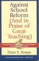 Against School Reform (And in Praise of Great Teaching) - Peter S. Temes