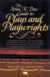 The Ivan R. Dee Guide to Plays and Playwrights - Griffiths, Trevor R.