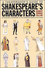 Theatergoer's Guide to Shakespeare's Characters - Robert Thomas Fallon