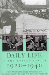 "Daily Life in the United States, 1920 1940: How Americans Lived Through the ""Roaring Twenties"" and the Great Depression - Kyvig, David E."