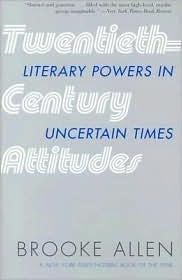 Twentieth-Century Attitudes: Literary Powers in Uncertain Times - Brooke  Allen