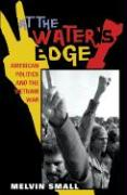 At the Water's Edge: American Politics and the Vietnam War