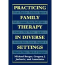 Practicing Family Therapy in Diverse Settings - Michael Berger