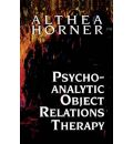 Psychoanalytic Object Relations Therapy - Althea J. Horner
