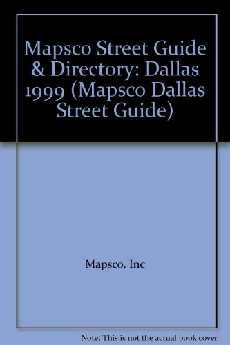 Mapsco Street Guide & Directory: Dallas 1999 (MAPSCO STREET GUIDE AND DIRECTORY : DALLAS)