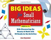 Big Ideas for Small Mathematicians: Kids Discovering the Beauty of Math with 22 Ready-To-Go Activities - Kajander, Ann