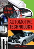 A Field Guide to Automotive Technology - Sobey, Ed
