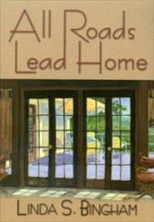 All Roads Lead Home - Bingham, Linda S.