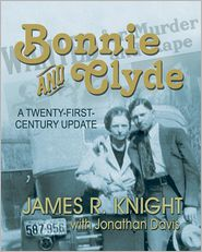 Bonnie and Clyde: A Twenty-First-Century Update - James R. Knight, With Jonathan Davis