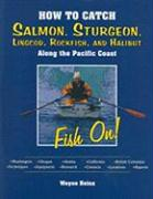 How to Catch Salmon, Sturgeon, Lingcod, Rockfish, and Halibut Along the Pacific Coast