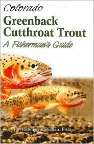 Colorado Greenback Cutthroat Trout: A Fisherman's Guide - Jim Rubingh
