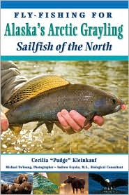 Fly-Fishing For Alaska's Grayling: Sailfish of the North - Cecilia Kleinkauf