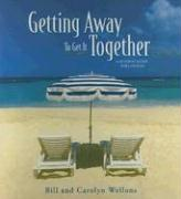 Getting Away to Get It Together: A Getaway Guide for Couples