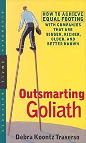 Outsmarting Goliath: How to Achieve Equal Footing with Companies That Are Bigger, Richer, Older, and Better Known - Traverso, Debra Koontz