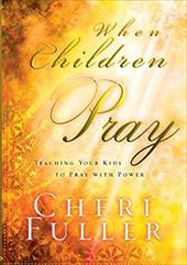 When Children Pray - Fuller, Cheri