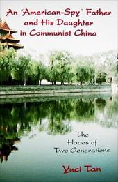 """An """"American-Spy"""" Father and His Daughter in Communist China: The Hopes of Two Generations - Tan, Yuci"""