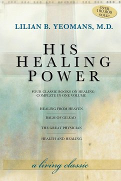 His Healing Power: The Four Classic Books on Healing Complete in One Volume - Yeomans, Lilian Yeomans, Lillian