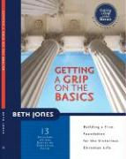 Getting a Grip on the Basics: Building a Firm Foundation for the Victorious Christian Life
