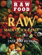 Raw Food Quick & Easy: Over 100 Healthy Recipes
