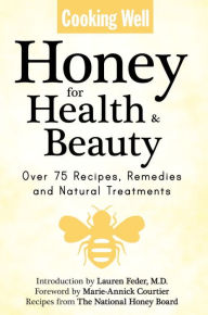 Cooking Well: Honey for Health & Beauty: Over 75 Recipes, Remedies and Natural Treatments - Lauren Feder