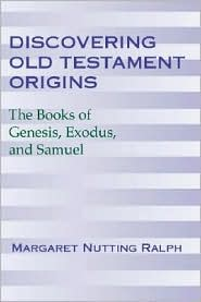 Discovering Old Testament Origins: The Books of Genesis, Exodus, and Samuel - Margaret N. Ralph, Margaret Nutting Ralph, Brian Davies (Editor)