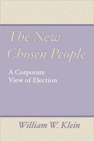 The New Chosen People: A Corporate View of Election - William Klein