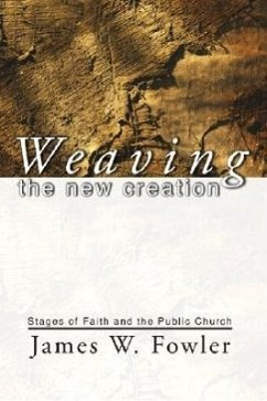 Weaving the New Creation - Fowler, James W.