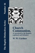 Gardner, W. , W.: Church Communion as Practiced by the Baptists