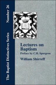 Lectures On Baptism. With A Preface By C. H. Spurgeon - William Shirreff